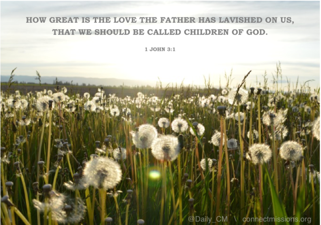 HOW GREAT IS THE LOVE THE FATHER HAS LAVISHED ON US, THAT WE SHOULD BE CALLED CHILDREN OF GOD. 1 JOHN 3:1